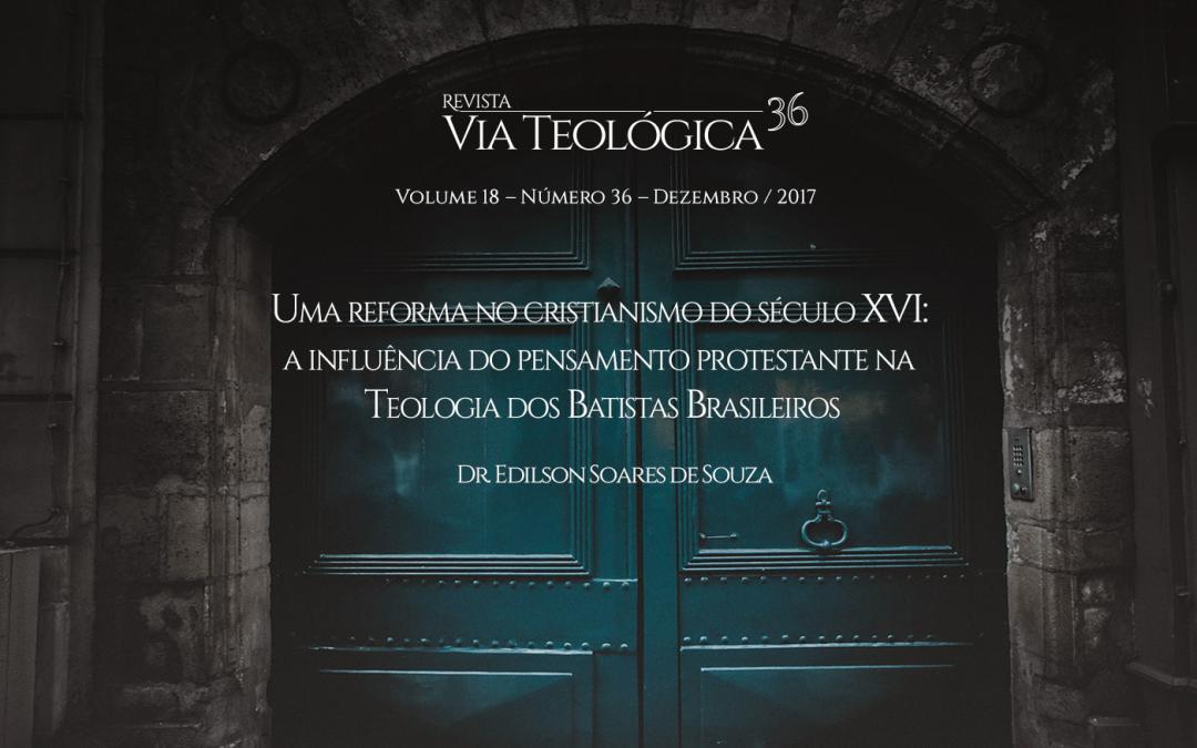 Uma Reforma No Cristianismo do Século XVI: A Influência do Pensamento Protestante na Teologia dos Batistas Brasileiros