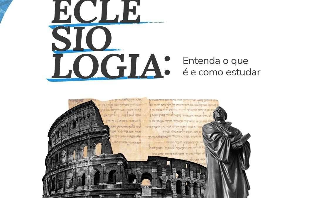 Eclesiologia: entenda o que é e por que você deve estudar