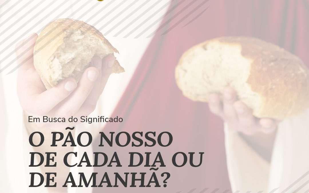 O pão nosso de cada dia ou de amanhã? A resposta do Reino de Deus ao problema da falta de pão